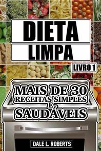 Dieta Limpa, Livro 1: Mais De 30 Receitas Simples E Saudáveis - Librerie.coop