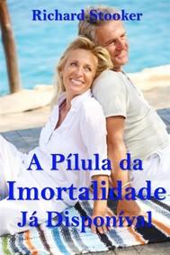 A Pílula Da Imortalidade - Já Disponível - copertina