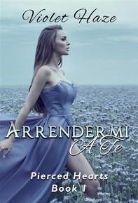 Arrendermi A Te (Pierced Hearts, #1) - Librerie.coop