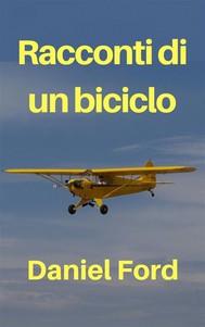 Racconti Di Un Biciclo – La Mia Storia D'Amore Tardiva Con Un Piper Cub E I Suoi Fratellini - copertina