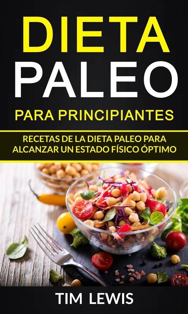 Dieta Paleo Para Principiantes Recetas De La Dieta Paleo Para Alcanzar Un Estado Físico óptimo