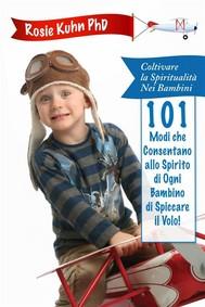 101 Modi Che Consentano Allo Spirito Di Ogni Bambino Di Spiccare Il Volo! - copertina