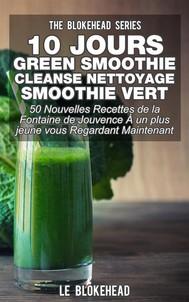 10 Jours Green Smoothie Cleanse Nettoyage Smoothie Vert : 50 Nouvelles Recettes De La Fontaine De Jouvence À Un Plus Jeune Vous Regardant Maintenant - copertina