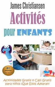 Activités Pour Enfants: Activités Gratuites Ou Presque  Que Vos Enfants Vont Adorer! - copertina