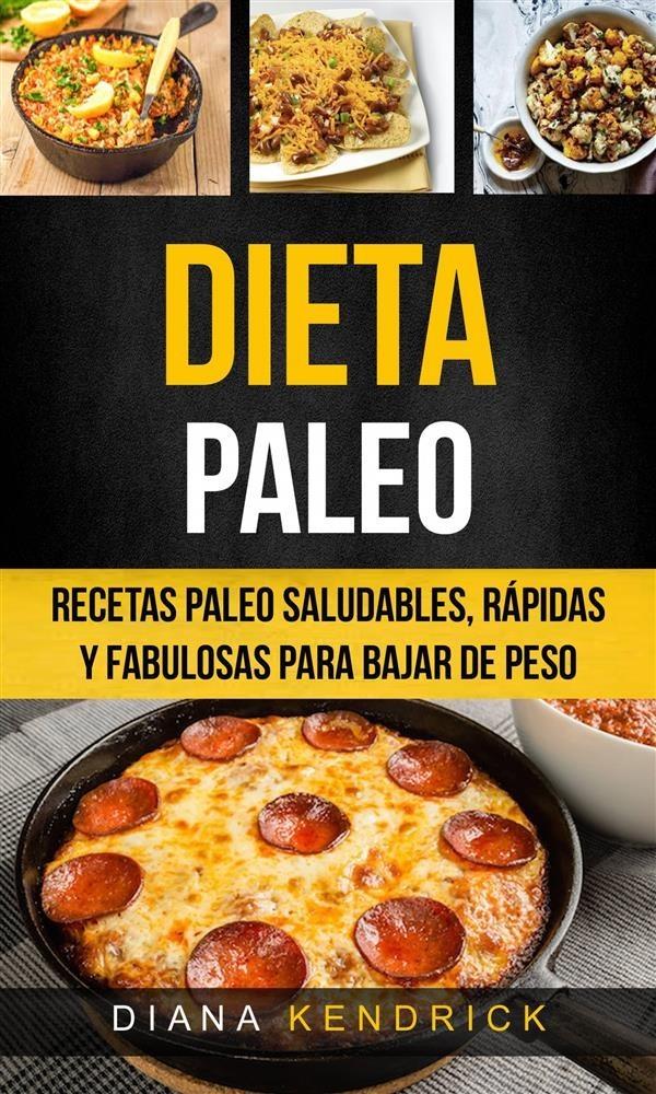 Dieta Paleo Recetas Paleo Saludables Rápidas Y Fabulosas Para Bajar De Peso