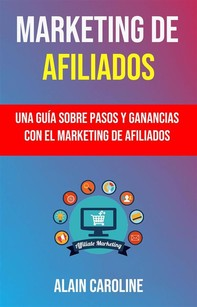 Marketing De Afiliados: Una Guía Sobre Pasos Y Ganancias Con El Marketing De Afiliados . - Librerie.coop
