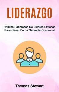 Liderazgo: Hábitos Poderosos De Líderes Exitosos Para Ganar En La Gerencia Comercial - Librerie.coop