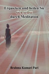 Erquicken Und Heilen Sie Sich Selbst Durch Meditation - Librerie.coop