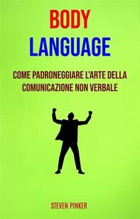 Body Language: Come Padroneggiare L'arte Della Comunicazione Non Verbale - Librerie.coop