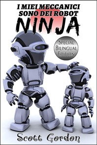 I Miei Meccanici Sono Dei Robot Ninja: Special Bilingual Edition - Librerie.coop