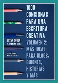 1000 Consignas Para Una Escritura Creativa, Vol. 2: Más Ideas Para Blogs, Guiones, Historias Y Más - copertina