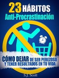 23 Hábitos Anti-Procrastinación     Cómo Dejar De Ser Perezoso Y Tener Resultados En Tu Vida. - copertina