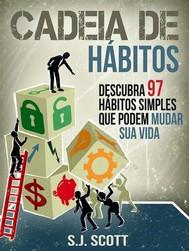 Cadeia De Hábitos: Descubra 97 Hábitos Simples Que Podem Mudar Sua Vida - copertina