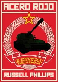 Acero Rojo: Los Tanques Soviéticos Y Los Vehículos De Batalla Durante La Guerra Fría - copertina
