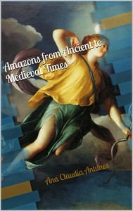 Amazons From Ancient To Medieval Times (The Memoirs Of An Amazon Series Book 1) - copertina
