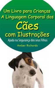 A Linguagem Corporal Dos Cães Com Ilustrações -Ajude Na Segurança Dos Seus Filhos - copertina