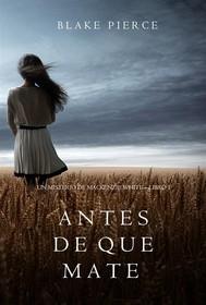 Antes de que Mate (Un Misterio con Mackenzie White—Libro 1) - copertina