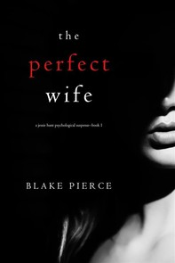 The Perfect Wife (A Jessie Hunt Psychological Suspense Thriller—Book One) - Librerie.coop