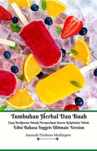 Tumbuhan Herbal Dan Buah Yang Berkhasiat Untuk Memperkuat Sistem Kekebalan Tubuh Edisi Bahasa Inggris Ultimate Version - Librerie.coop