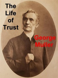The Life of Trust: Being a Narrative of the Lord's Dealings With George Muller - Librerie.coop