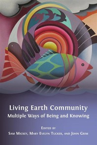 Living Earth Community: Multiple Ways of Being and Knowing - Librerie.coop