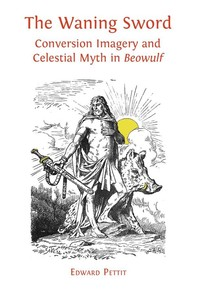 The Waning Sword: Conversion Imagery and Celestial Myth in Beowulf - Librerie.coop