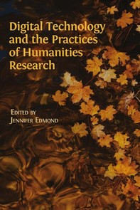 Digital Technology and the Practices of Humanities Research - Librerie.coop