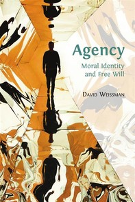Agency: Moral Identity and Free Will - Librerie.coop