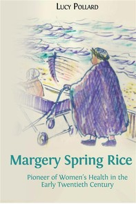 Margery Spring Rice: Pioneer of Women's Health in the Early Twentieth Century - Librerie.coop