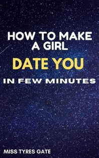 How To Make A Girl Date You In Few Minutes - Librerie.coop