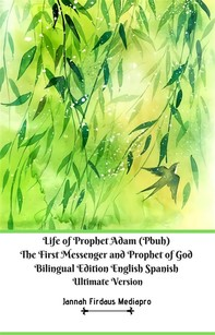 Life of Prophet Adam (Pbuh) The First Messenger and Prophet of God Bilingual Edition English Spanish Ultimate Version - Librerie.coop