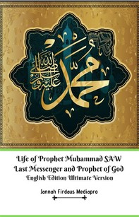 Life of Prophet Muhammad SAW Last Messenger and Prophet of God English Edition Ultimate Version - Librerie.coop