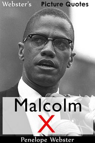 Webster's Malcolm X Picture Quotes - Librerie.coop