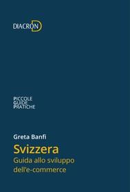 Svizzera. Guida allo sviluppo dell'e-commerce - copertina