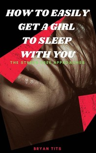 How To Easily Get A Girl To Sleep With You - Librerie.coop