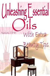 Unleashing Essential Oils: With Extra Invaluable Beauty Tips - Librerie.coop