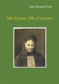 Moi Léonie fille d'esclave - Librerie.coop