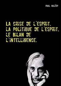 La crise de l'esprit, la politique de l'esprit, le bilan de l'intelligence - Librerie.coop