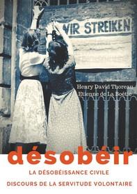 Désobéir (La désobéissance civile) suivi du Discours de la servitude volontaire d'Etienne de La Boétie - Librerie.coop