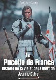 La Pucelle de France : Histoire de la vie et de la mort de Jeanne d'Arc - Librerie.coop