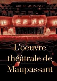 L'oeuvre théâtrale de Maupassant - Librerie.coop
