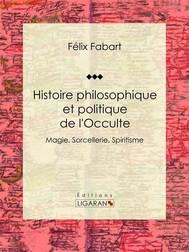 Histoire philosophique et politique de l'Occulte - copertina