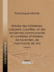 Histoire des hôtelleries, cabarets, courtilles, et des anciennes communautés et confréries d'hôteliers, de taverniers, de marchands de vins - copertina