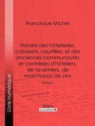 Histoire des hôtelleries, cabarets, hôtels garnis, restaurants et cafés, et des hôteliers, marchands de vins, restaurateurs, limonadiers - copertina