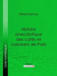 Histoire anecdotique des cafés et cabarets de Paris - copertina