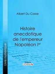 Histoire anecdotique de l'empereur Napoléon Ier - copertina