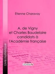 A. de Vigny et Charles Baudelaire candidats à l'Académie française - copertina