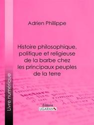 Histoire philosophique, politique et religieuse de la barbe chez les principaux peuples de la terre - copertina