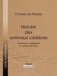 Histoire des animaux célèbres, industrieux, intelligents ou extraordinaires, et des chiens savants - copertina