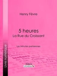 5 heures : La Rue du Croissant - copertina